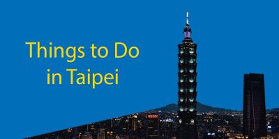 Things to Do in Taipei 2021 – The Complete Guide